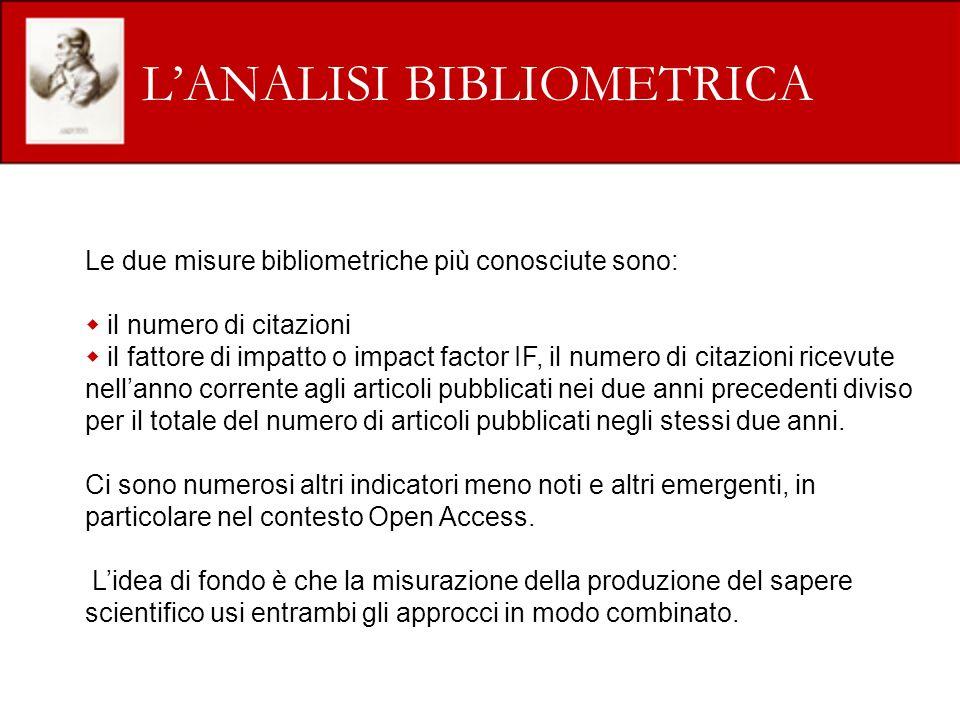 LANALISI BIBLIOMETRICA Le due misure bibliometriche più conosciute sono: il numero di citazioni il fattore di impatto o impact factor IF, il numero di