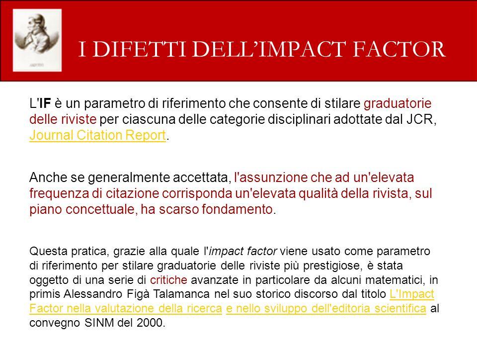 I DIFETTI DELLIMPACT FACTOR L IF è un parametro di riferimento che consente di stilare graduatorie delle riviste per ciascuna delle categorie disciplinari adottate dal JCR, Journal Citation Report.