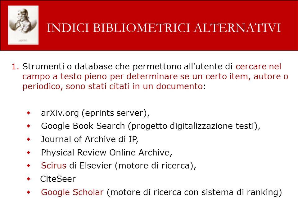 INDICI BIBLIOMETRICI ALTERNATIVI 1.Strumenti o database che permettono all'utente di cercare nel campo a testo pieno per determinare se un certo item,
