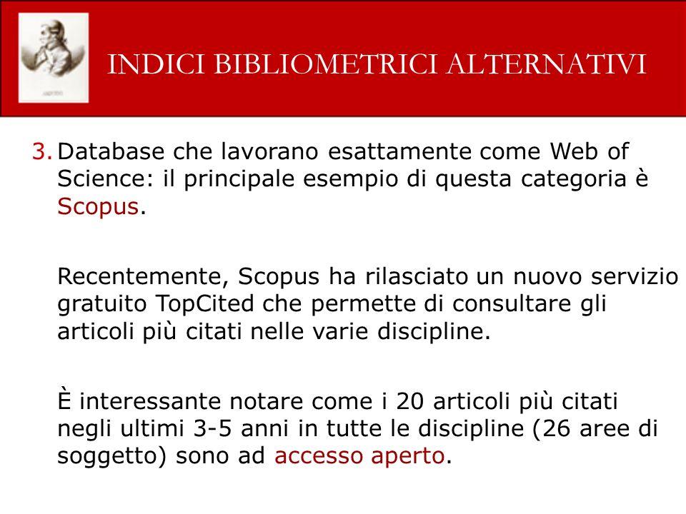 INDICI BIBLIOMETRICI ALTERNATIVI 3.Database che lavorano esattamente come Web of Science: il principale esempio di questa categoria è Scopus. Recentem