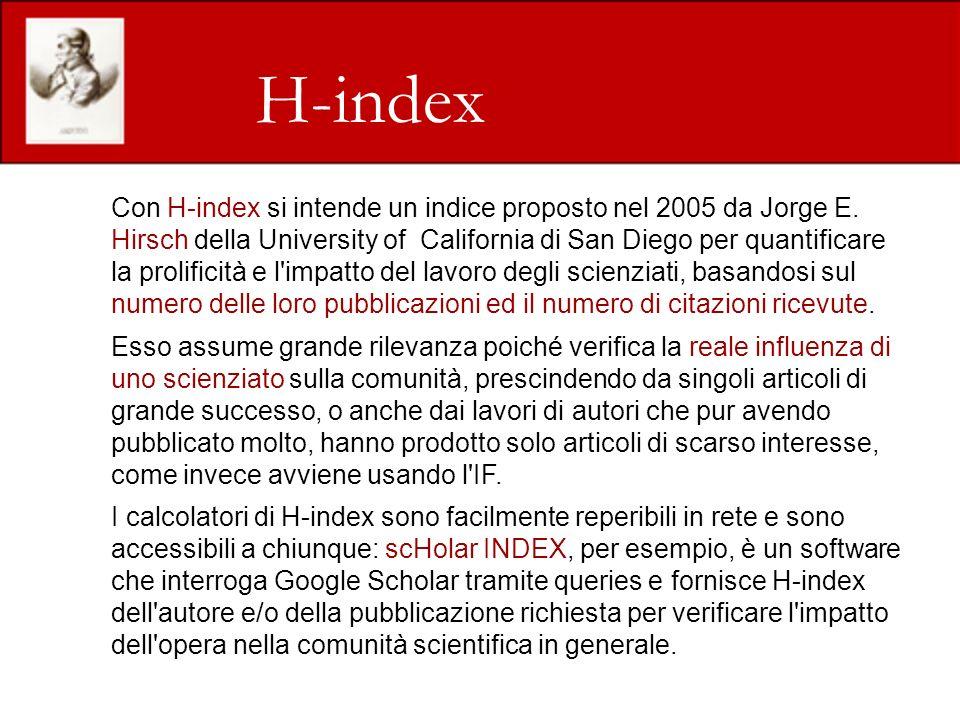 H-index Con H-index si intende un indice proposto nel 2005 da Jorge E. Hirsch della University of California di San Diego per quantificare la prolific