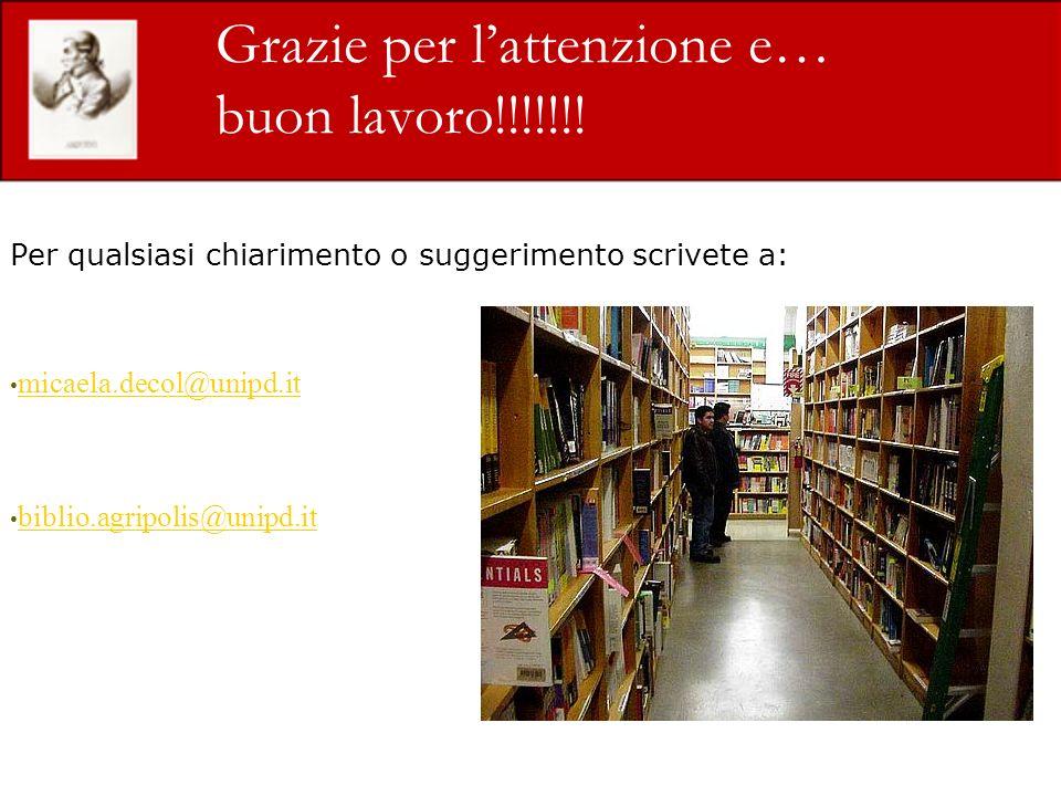 Grazie per lattenzione e… buon lavoro!!!!!!! Per qualsiasi chiarimento o suggerimento scrivete a: micaela.decol@unipd.it biblio.agripolis@unipd.it