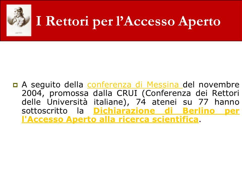 I Rettori per lAccesso Aperto A seguito della conferenza di Messina del novembre 2004, promossa dalla CRUI (Conferenza dei Rettori delle Università it