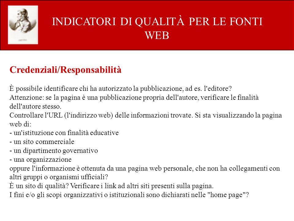 INDICATORI DI QUALITÀ PER LE FONTI WEB Credenziali/Responsabilità È possibile identificare chi ha autorizzato la pubblicazione, ad es.