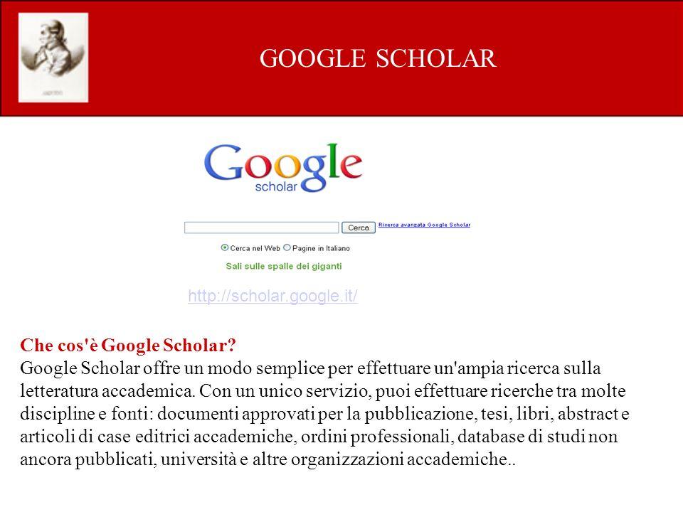GOOGLE SCHOLAR http://scholar.google.it/ Che cos è Google Scholar.