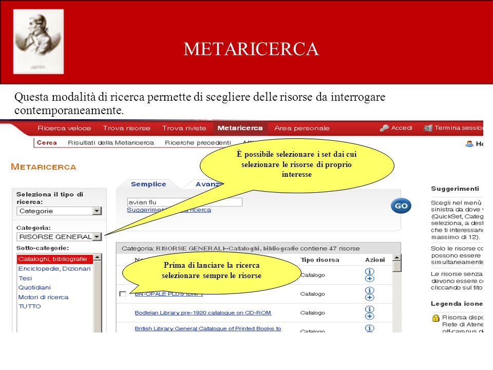METARICERCA Questa modalità di ricerca permette di scegliere delle risorse da interrogare contemporaneamente.