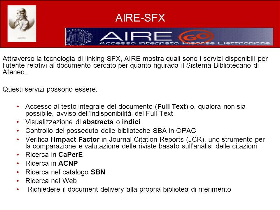 AIRE-SFX Attraverso la tecnologia di linking SFX, AIRE mostra quali sono i servizi disponibili per lutente relativi al documento cercato per quanto rigurada il Sistema Bibliotecario di Ateneo.