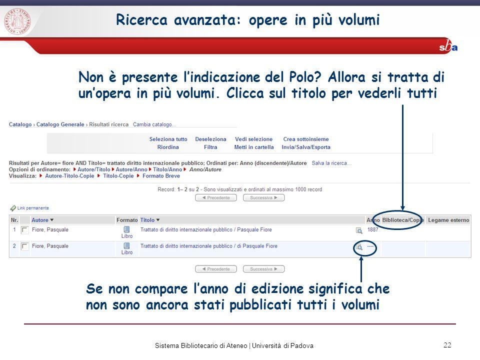Sistema Bibliotecario di Ateneo | Università di Padova 23 Ricerca avanzata: opere in più volumi Clicca sul singolo volume per sapere quale biblioteca lo possiede