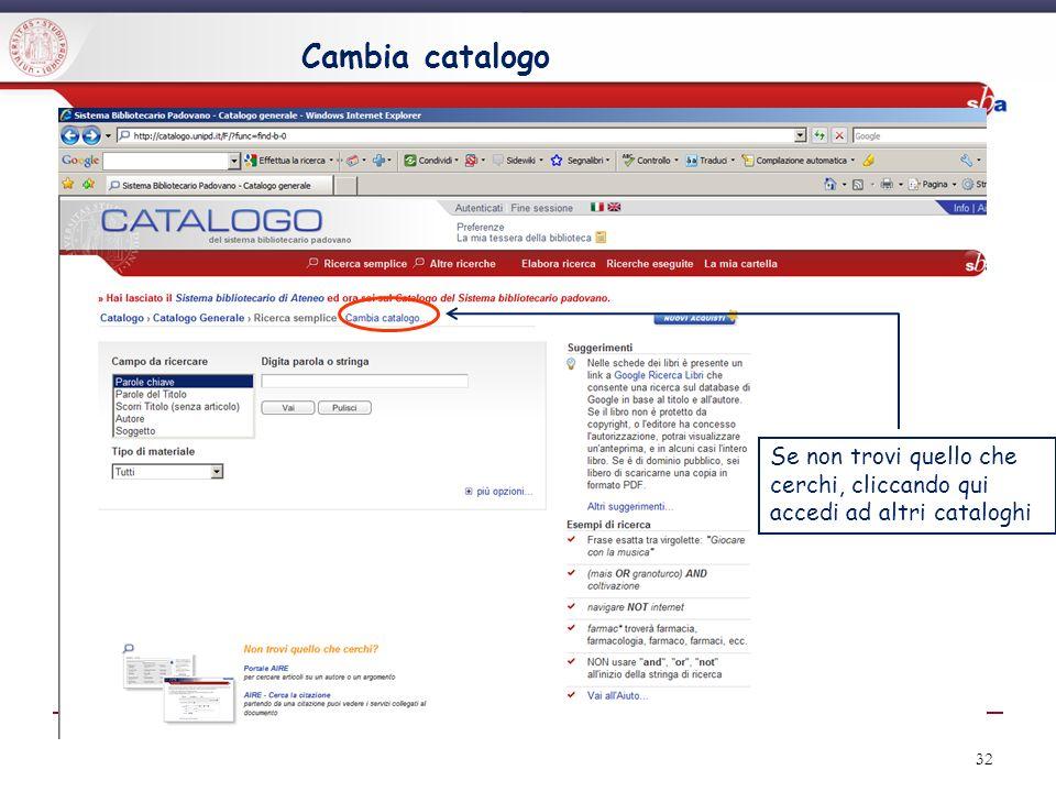 Cambia catalogo 33 Puoi cercare direttamente in altri cataloghi italiani o stranieri e poi richiedere un prestito interbibliotecario oppure un document delivery