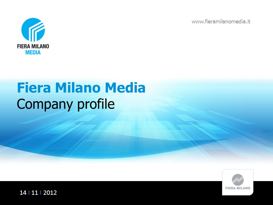 Fiera Milano Media Company profile www.fieramilanomedia.it 14 I 11 I 2012