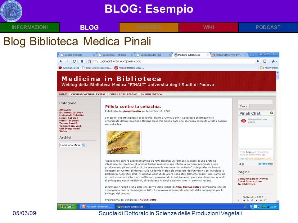 INFORMAZIONIPODCASTBLOGWIKIRSSFEED 05/03/09Scuola di Dottorato in Scienze delle Produzioni Vegetali BLOG: Esempio BLOG Blog Biblioteca Medica Pinali
