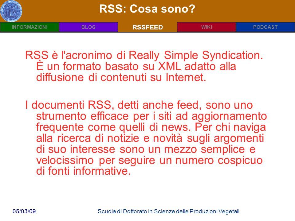 INFORMAZIONIPODCASTBLOGWIKIRSSFEED 05/03/09Scuola di Dottorato in Scienze delle Produzioni Vegetali RSS: Cosa sono.