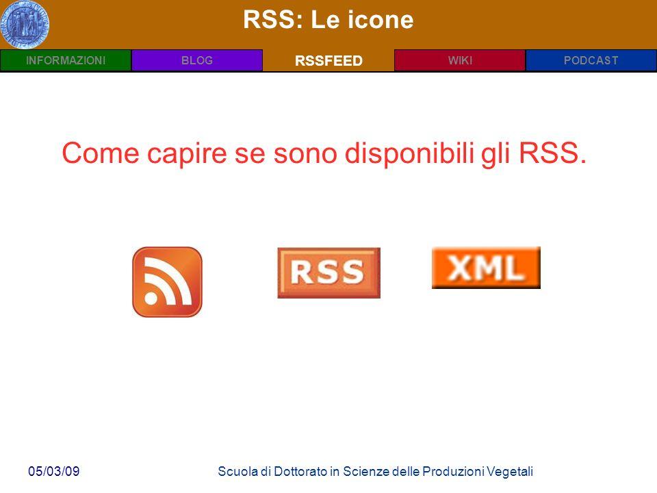INFORMAZIONIPODCASTBLOGWIKIRSSFEED 05/03/09Scuola di Dottorato in Scienze delle Produzioni Vegetali RSS: Le icone RSSFEED Come capire se sono disponibili gli RSS.