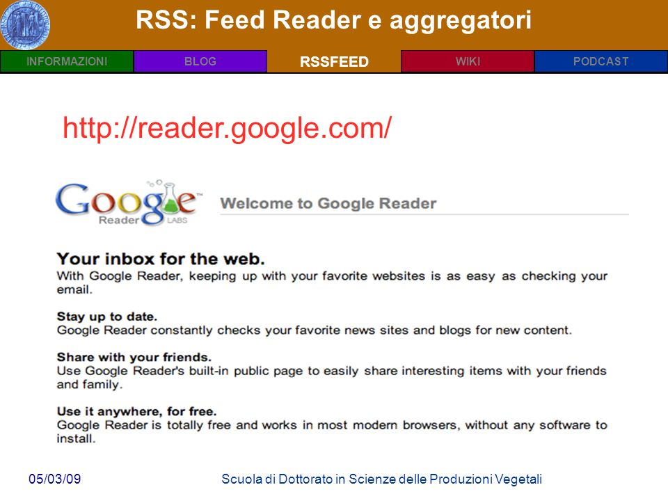 INFORMAZIONIPODCASTBLOGWIKIRSSFEED 05/03/09Scuola di Dottorato in Scienze delle Produzioni Vegetali RSS: Feed Reader e aggregatori RSSFEED http://reader.google.com/