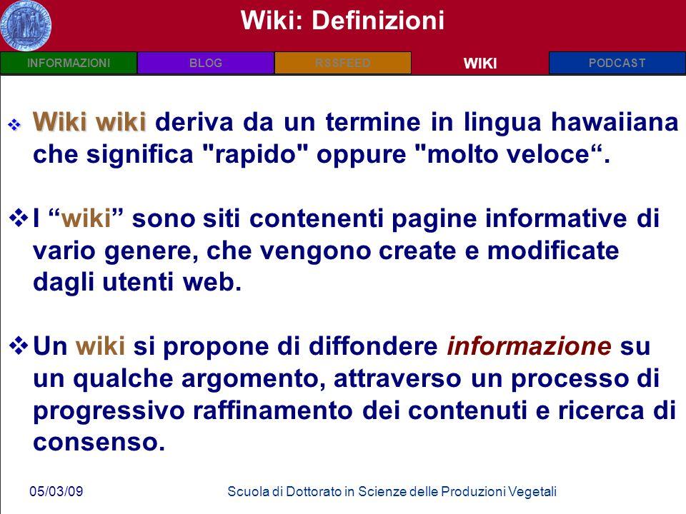INFORMAZIONIPODCASTBLOGWIKIRSSFEED 05/03/09Scuola di Dottorato in Scienze delle Produzioni Vegetali Wiki: Definizioni Wiki wiki Wiki wiki deriva da un termine in lingua hawaiiana che significa rapido oppure molto veloce.