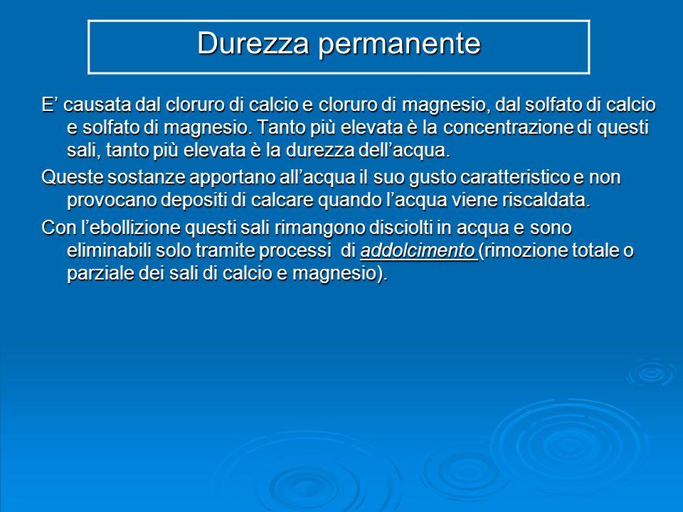 Durezza temporanea + Durezza permanente Durezza permanente = Durezza totale