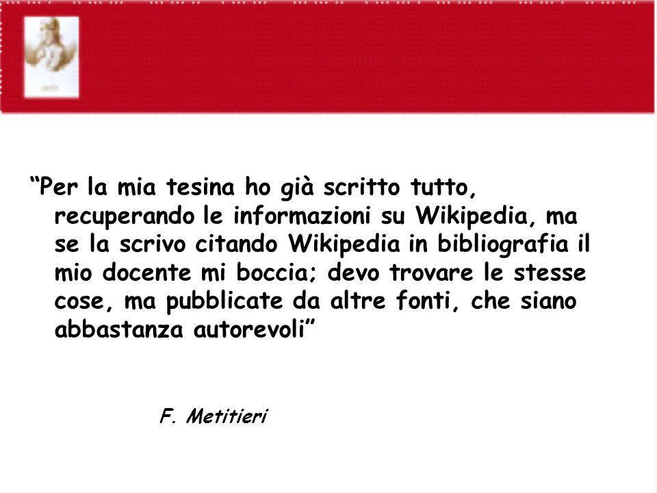 Per la mia tesina ho già scritto tutto, recuperando le informazioni su Wikipedia, ma se la scrivo citando Wikipedia in bibliografia il mio docente mi