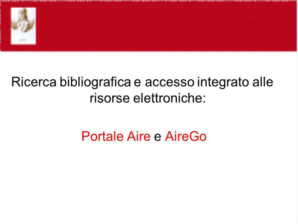 Ricerca bibliografica e accesso integrato alle risorse elettroniche: Portale Aire e AireGo