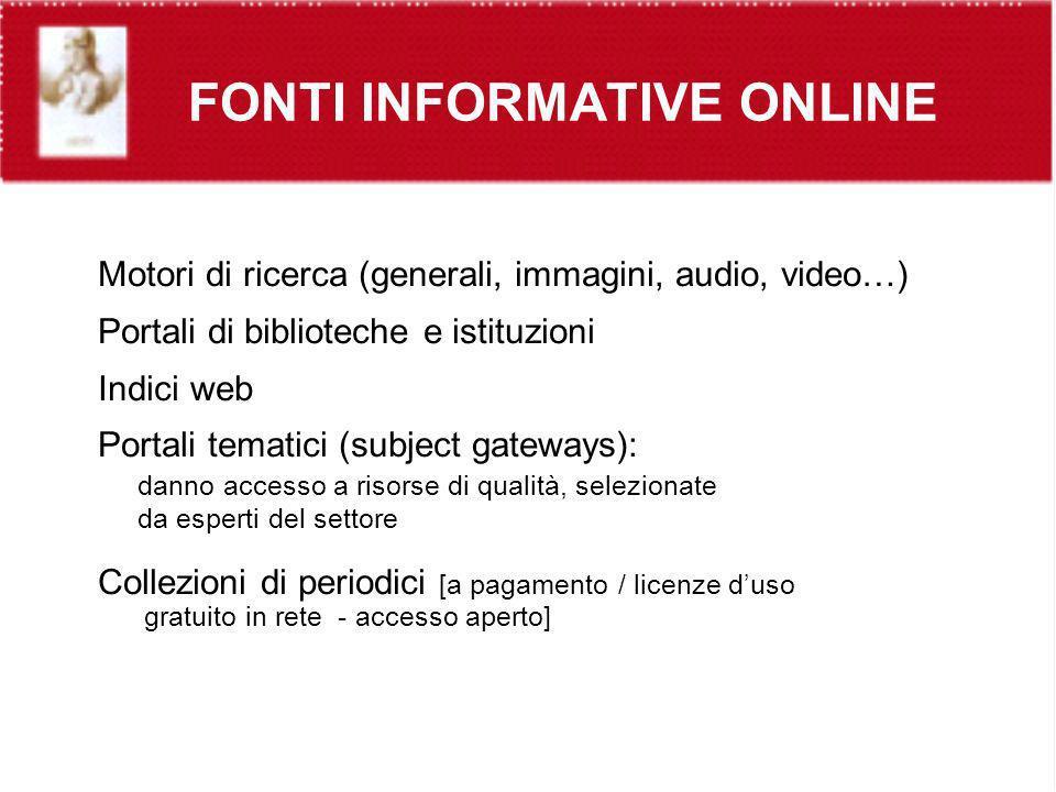 FONTI INFORMATIVE ONLINE Motori di ricerca (generali, immagini, audio, video…) Portali di biblioteche e istituzioni Indici web Portali tematici (subje