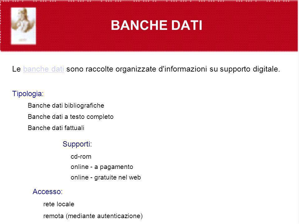 BANCHE DATI Le banche dati sono raccolte organizzate d'informazioni su supporto digitale.banche dati Tipologia: Banche dati bibliografiche Banche dati