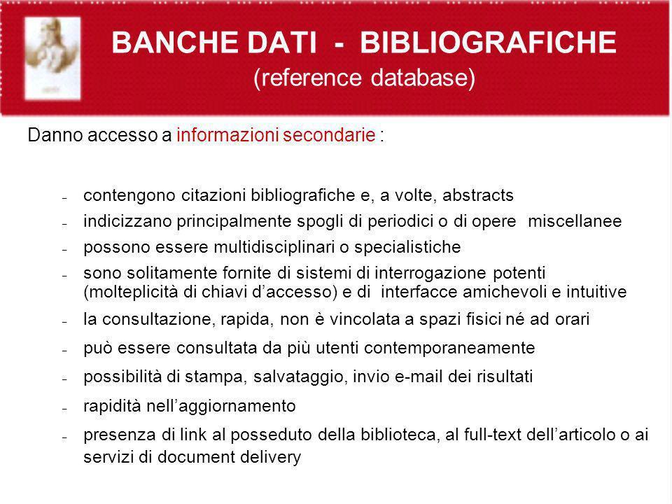 BANCHE DATI - BIBLIOGRAFICHE (reference database) Danno accesso a informazioni secondarie : – contengono citazioni bibliografiche e, a volte, abstract