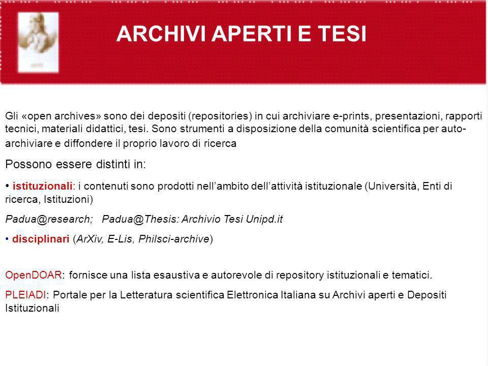 ARCHIVI APERTI E TESI Gli «open archives» sono dei depositi (repositories) in cui archiviare e-prints, presentazioni, rapporti tecnici, materiali dida