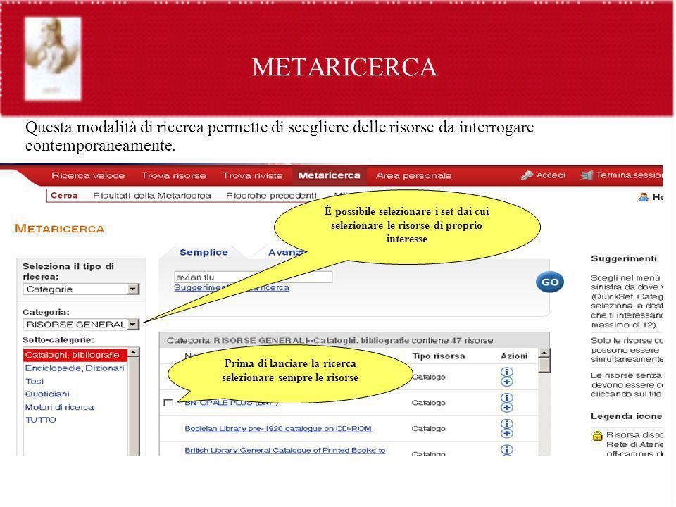METARICERCA Questa modalità di ricerca permette di scegliere delle risorse da interrogare contemporaneamente. È possibile selezionare i set dai cui se