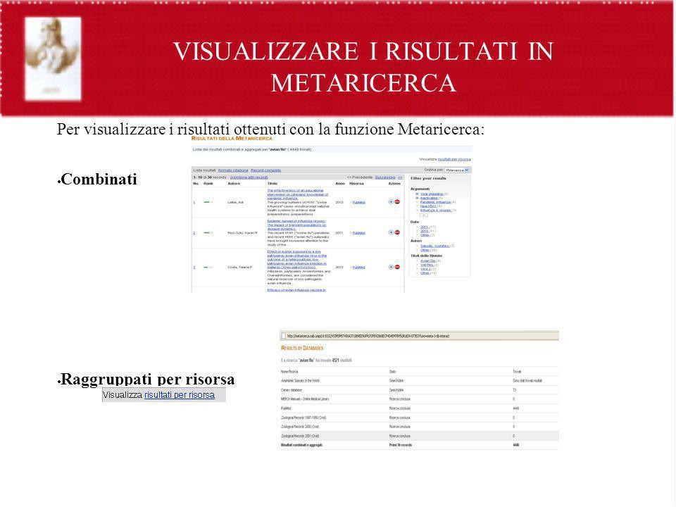 VISUALIZZARE I RISULTATI IN METARICERCA Per visualizzare i risultati ottenuti con la funzione Metaricerca: Combinati Raggruppati per risorsa