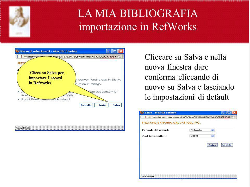 LA MIA BIBLIOGRAFIA importazione in RefWorks Cliccare su Salva e nella nuova finestra dare conferma cliccando di nuovo su Salva e lasciando le imposta