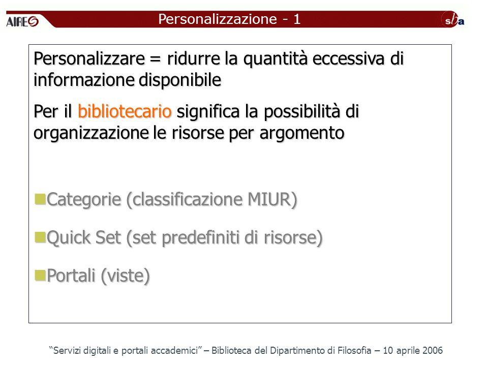 Personalizzazione - 1 Personalizzare = ridurre la quantità eccessiva di informazione disponibile Per il bibliotecario significa la possibilità di orga
