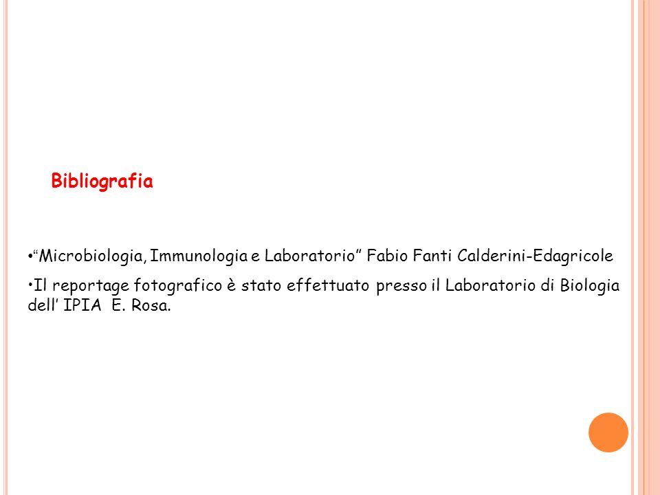Bibliografia Microbiologia, Immunologia e Laboratorio Fabio Fanti Calderini-Edagricole Il reportage fotografico è stato effettuato presso il Laboratorio di Biologia dell IPIA E.