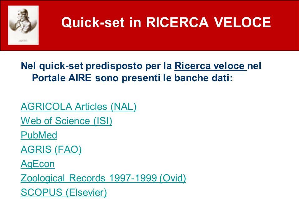 Quick-set in RICERCA VELOCE Nel quick-set predisposto per la Ricerca veloce nel Portale AIRE sono presenti le banche dati: AGRICOLA Articles (NAL) Web