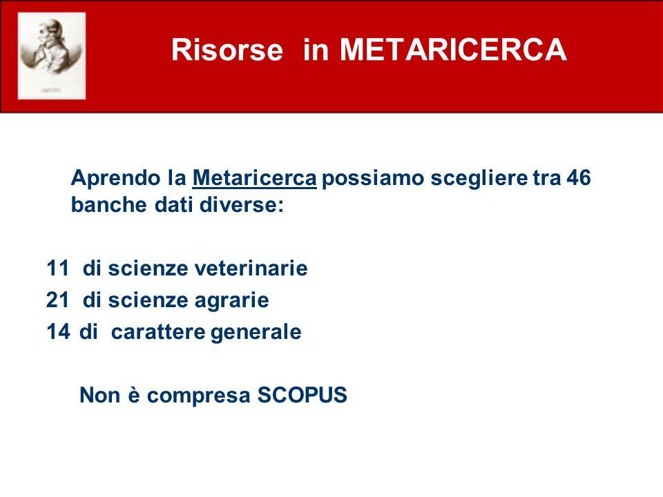 Risorse in METARICERCA Aprendo la Metaricerca possiamo scegliere tra 46 banche dati diverse: 11 di scienze veterinarie 21 di scienze agrarie 14di cara