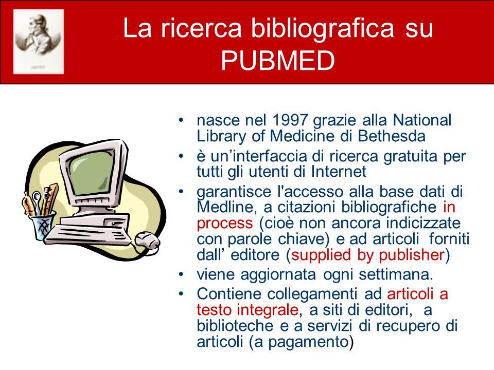 La ricerca bibliografica su PUBMED nasce nel 1997 grazie alla National Library of Medicine di Bethesda è uninterfaccia di ricerca gratuita per tutti g