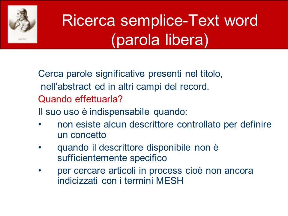 Ricerca semplice-Text word (parola libera) Cerca parole significative presenti nel titolo, nellabstract ed in altri campi del record. Quando effettuar
