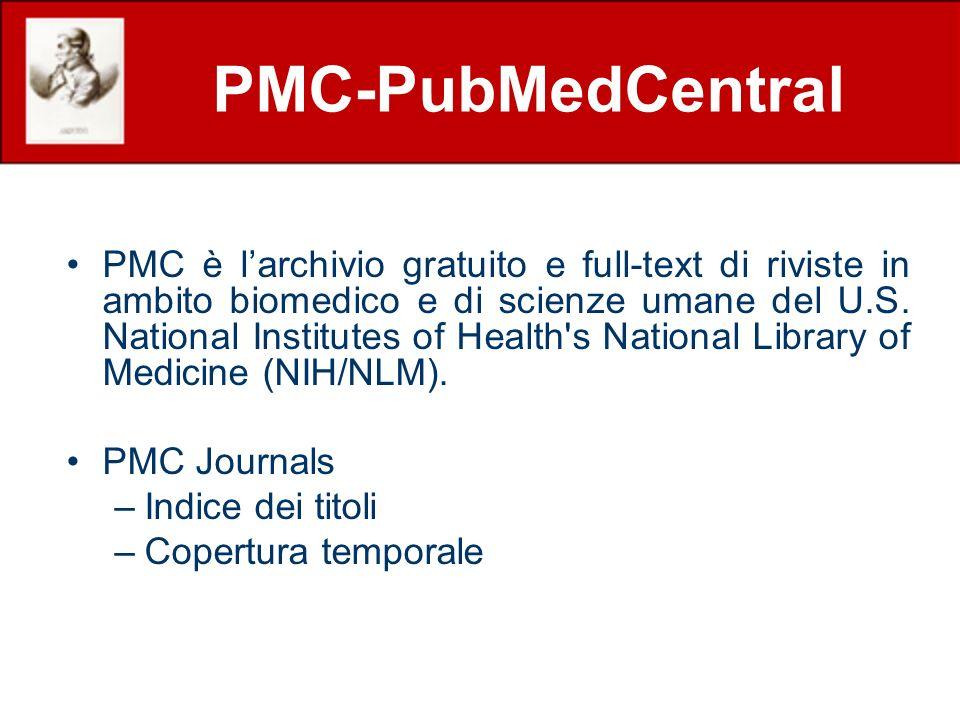 PMC-PubMedCentral PMC è larchivio gratuito e full-text di riviste in ambito biomedico e di scienze umane del U.S. National Institutes of Health's Nati