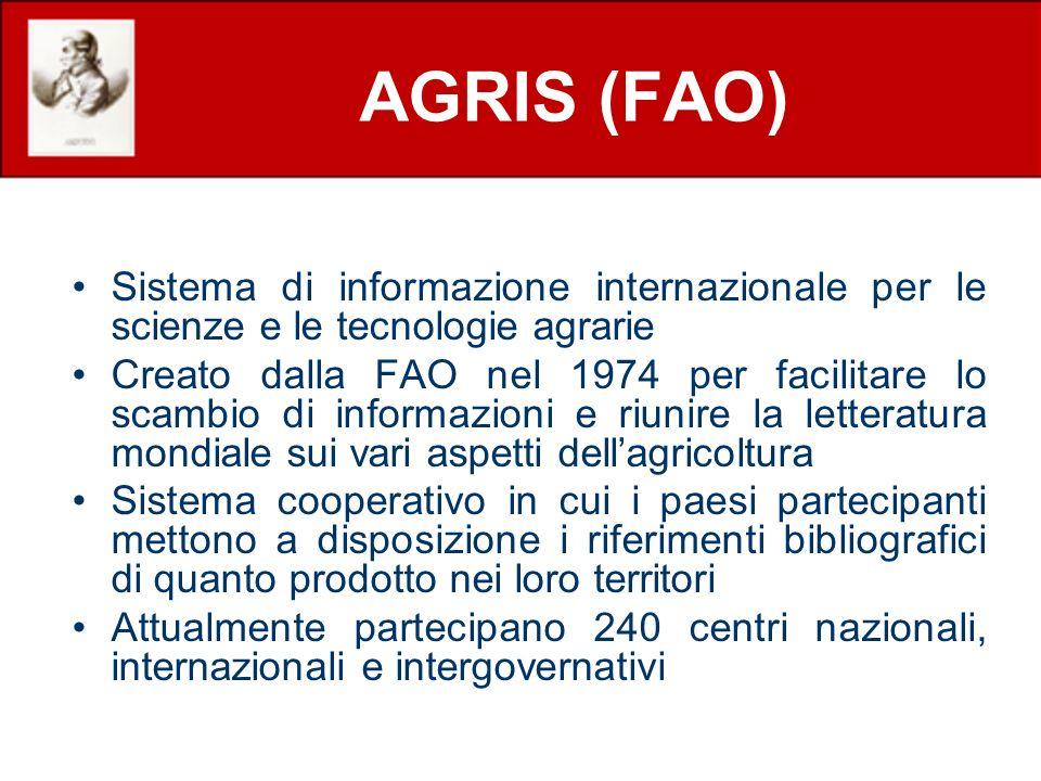 AGRIS (FAO) Sistema di informazione internazionale per le scienze e le tecnologie agrarie Creato dalla FAO nel 1974 per facilitare lo scambio di infor