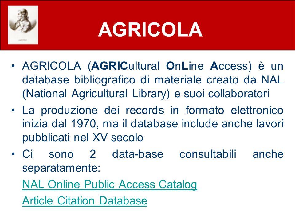 AGRICOLA AGRICOLA (AGRICultural OnLine Access) è un database bibliografico di materiale creato da NAL (National Agricultural Library) e suoi collabora