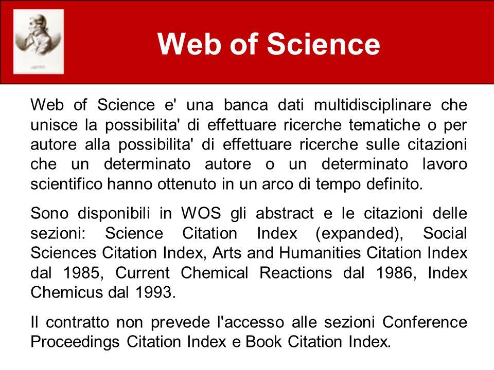Web of Science Web of Science e' una banca dati multidisciplinare che unisce la possibilita' di effettuare ricerche tematiche o per autore alla possib