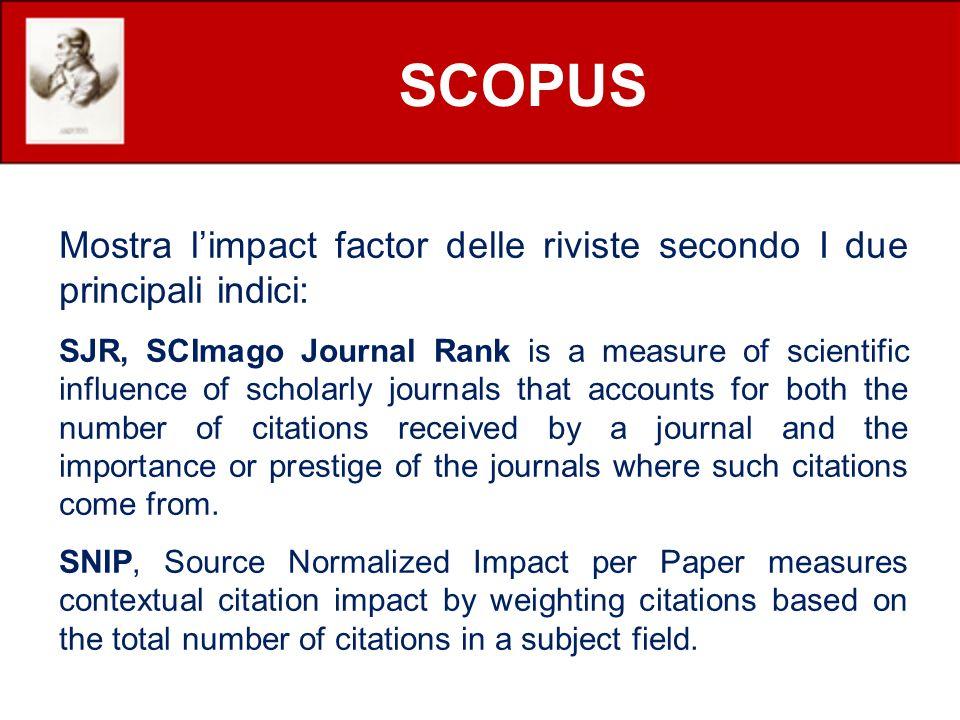 SCOPUS Mostra limpact factor delle riviste secondo I due principali indici: SJR, SCImago Journal Rank is a measure of scientific influence of scholarl