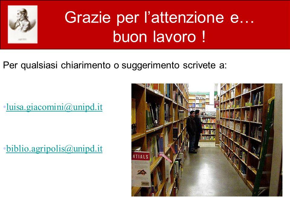 Grazie per lattenzione e… buon lavoro ! Per qualsiasi chiarimento o suggerimento scrivete a: luisa.giacomini@unipd.it biblio.agripolis@unipd.it