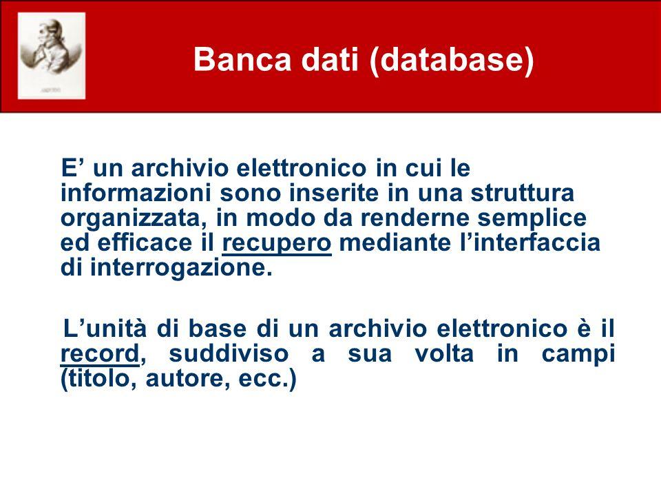 Banca dati (database) E un archivio elettronico in cui le informazioni sono inserite in una struttura organizzata, in modo da renderne semplice ed eff