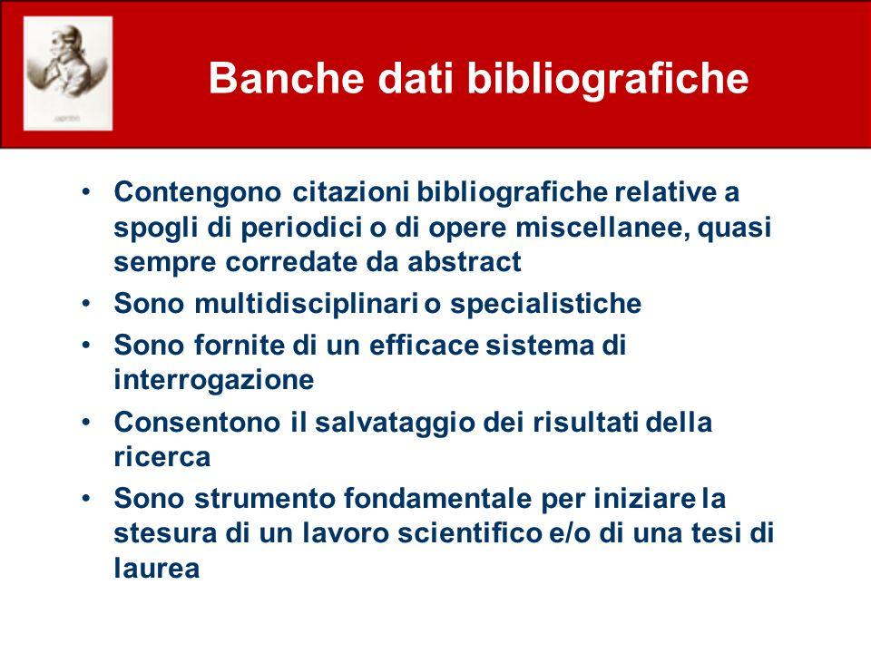 Banche dati bibliografiche Contengono citazioni bibliografiche relative a spogli di periodici o di opere miscellanee, quasi sempre corredate da abstra