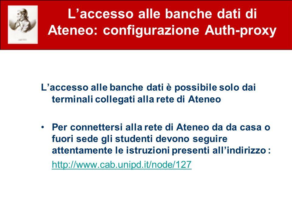 Laccesso alle banche dati di Ateneo: configurazione Auth-proxy Laccesso alle banche dati è possibile solo dai terminali collegati alla rete di Ateneo
