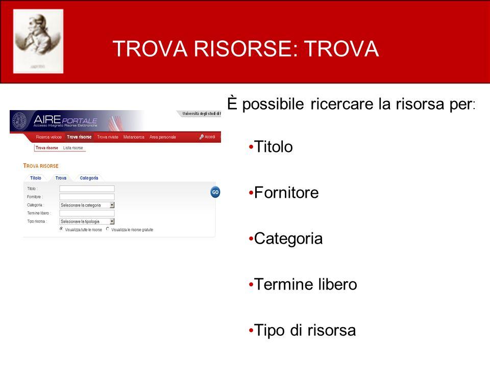 TROVA RISORSE: TROVA È possibile ricercare la risorsa per : Titolo Fornitore Categoria Termine libero Tipo di risorsa