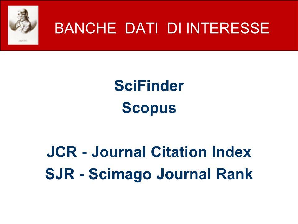 BANCHE DATI DI INTERESSE SciFinder Scopus JCR - Journal Citation Index SJR - Scimago Journal Rank