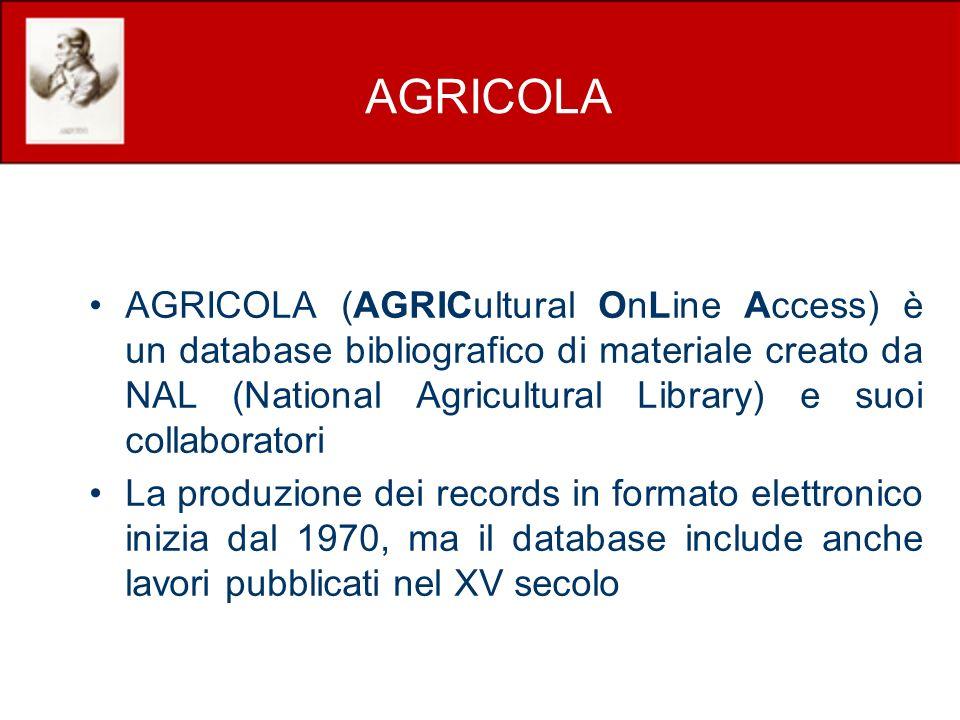 AGRICOLA AGRICOLA (AGRICultural OnLine Access) è un database bibliografico di materiale creato da NAL (National Agricultural Library) e suoi collaboratori La produzione dei records in formato elettronico inizia dal 1970, ma il database include anche lavori pubblicati nel XV secolo