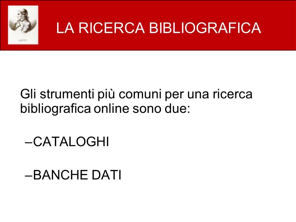 LA RICERCA BIBLIOGRAFICA Gli strumenti più comuni per una ricerca bibliografica online sono due: –CATALOGHI –BANCHE DATI