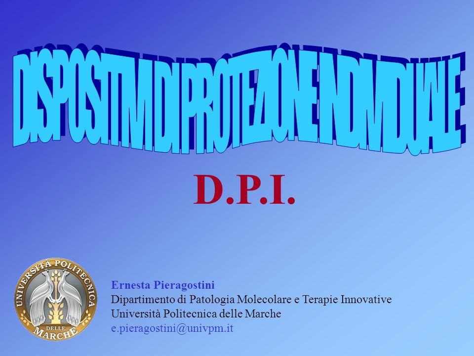 D.P.I. Ernesta Pieragostini Dipartimento di Patologia Molecolare e Terapie Innovative Università Politecnica delle Marche e.pieragostini@univpm.it