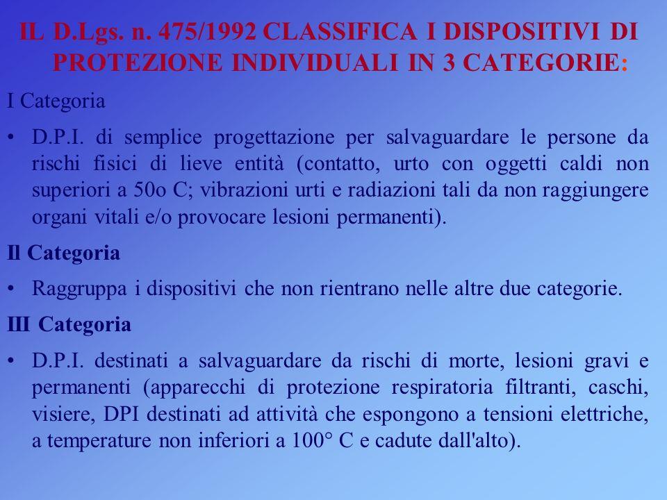 IL D.Lgs. n. 475/1992 CLASSIFICA I DISPOSITIVI DI PROTEZIONE INDIVIDUALI IN 3 CATEGORIE: I Categoria D.P.I. di semplice progettazione per salvaguardar